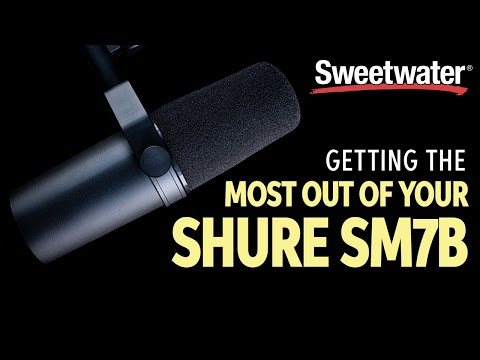 Getting the Most From Your Shure SM7B Microphone